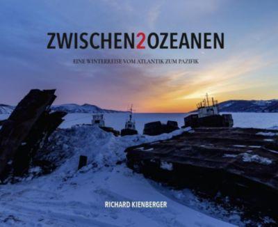 Zwischen 2 Ozeanen - Richard Kienberger |