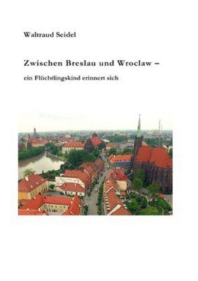Zwischen Breslau und Wroclaw - Waltraud Seidel |