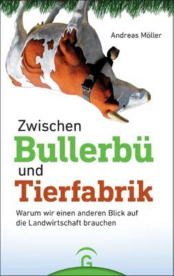 Zwischen Bullerbü und Tierfabrik - Andreas Möller |
