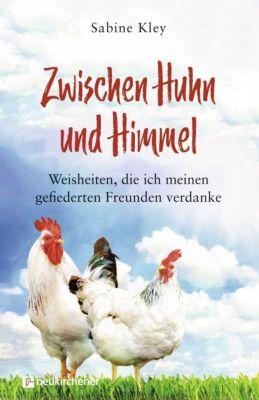 Zwischen Huhn und Himmel - Sabine Kley |