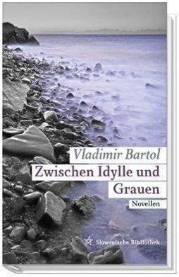 Zwischen Idylle und Grauen - Vladimir Bartol |