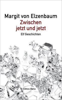 Zwischen jetzt und jetzt - Margit von Elzenbaum |
