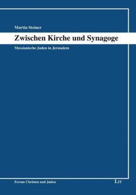 Zwischen Kirche und Synagoge - Martin Steiner |