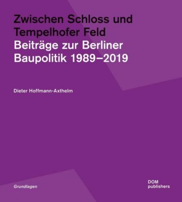 Zwischen Schloss und Tempelhofer Feld - Dieter Hoffmann-Axthelm |