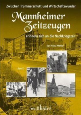 Zwischen Trümmerschutt und Wirtschaftswunder - Mannheimer Zeitzeugen erinnern sich an die Nachkriegszeit, Karl Heinz (Hrsg. ) Mehler