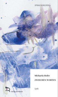 ZWISCHEN WORTEN - Michaela Hofer |