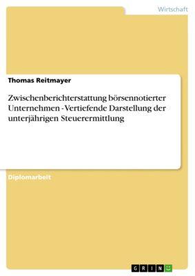 Zwischenberichterstattung börsennotierter Unternehmen - Vertiefende Darstellung der unterjährigen Steuerermittlung, Thomas Reitmayer