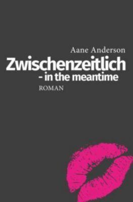Zwischenzeitlich - in the meantime - Aane Anderson |