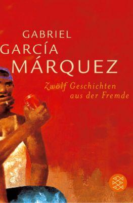 Zwölf Geschichten aus der Fremde - Gabriel García Márquez  