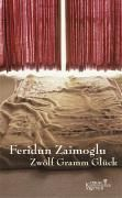 Zwölf Gramm Glück - Feridun Zaimoglu  