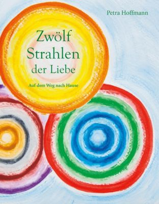 Zwölf Strahlen der Liebe - Petra Hoffmann |