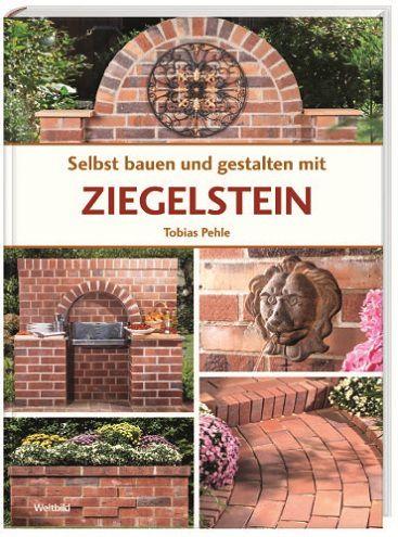 selbst bauen und gestalten mit ziegelstein - weltbild-ausgabe, Garten und Bauen